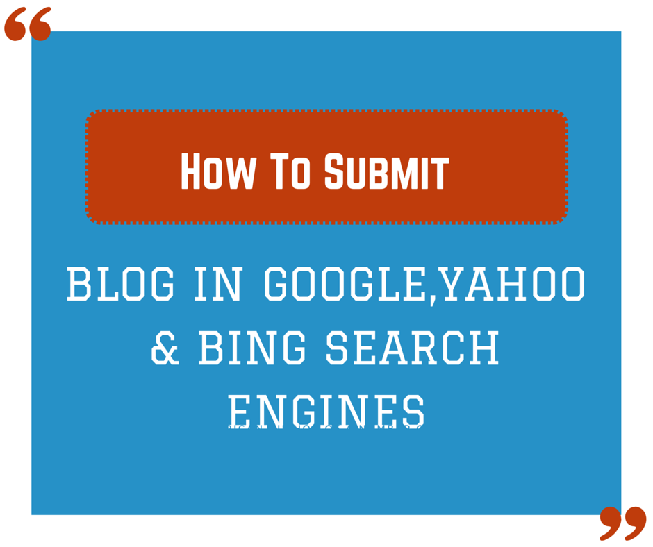 Submit Blog in Google,Yahoo & Bing Search Engines