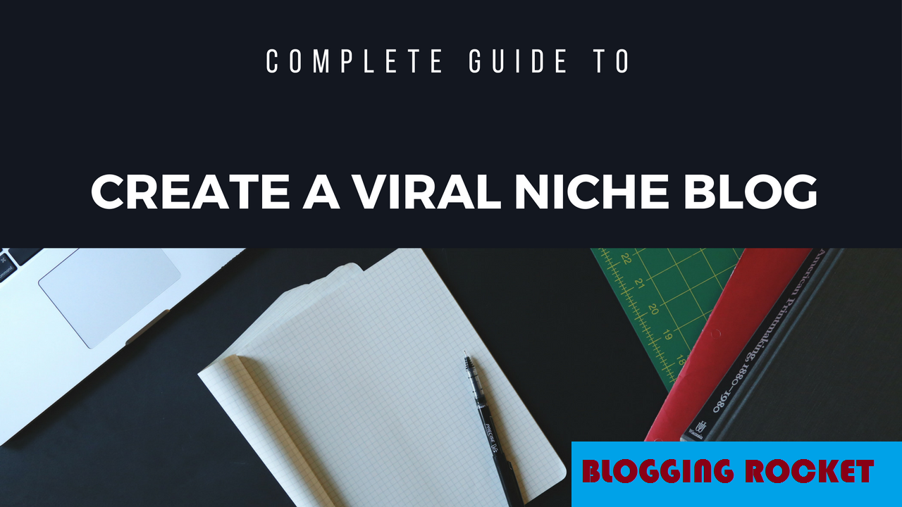 Create A Viral Blog In Any Niche And Generate Huge Income
